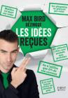 Les idées reçues de Max Bird