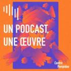 Un podcast, une oeuvre