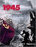 1945 : de la guerre à la paix en douze événements