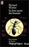 Livre secret des fourmis. Encyclopédie du savoir relatif et absolu (Le)