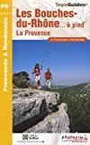 Bouches-du-Rhône... à pied (Les)