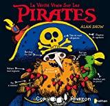 Vérité vraie sur les pirates (La)