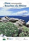 Flore remarquable des Bouches-du-Rhône (La)