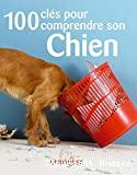 100 clés pour comprendre son chien