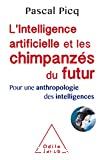 Intelligence artificielle et les chimpanzés du futur (L')